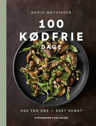 Nadia Mathiasen: 100 kødfrie dage : uge for uge - året rundt