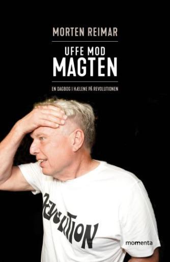 Morten Reimar: Uffe mod magten : en dagbog i hælene på revolutionen