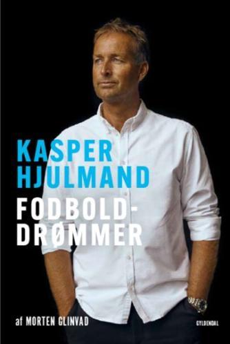 Morten Glinvad: Kasper Hjulmand - fodbolddrømmer