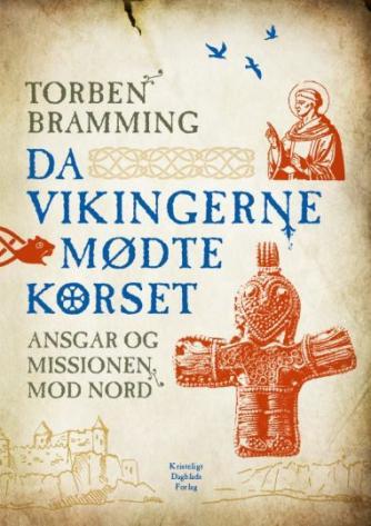 Torben Bramming: Da vikingerne mødte korset : Ansgar og missionen mod nord